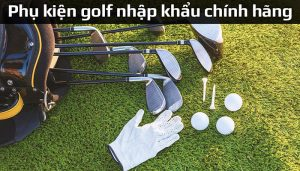 Top 7 cửa hàng bán phụ kiện golf nhập khẩu chính hãng